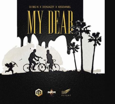 Download Mp3   Dj Big N ft Don Jazzy & Kiss Daniel - My Dear