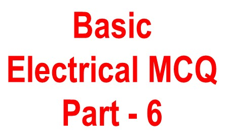 Basic Electrical objective question -6