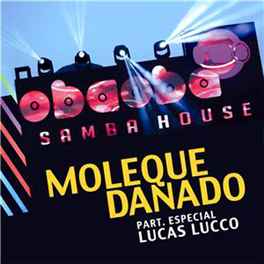 Oba Oba Samba House part. Lucas Lucco - Moleque Danado (Letra & Video Oficial)