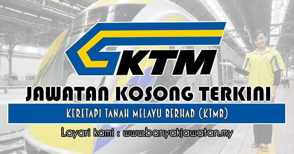 Jawatan Kosong 2018 di Keretapi Tanah Melayu Berhad (KTMB)