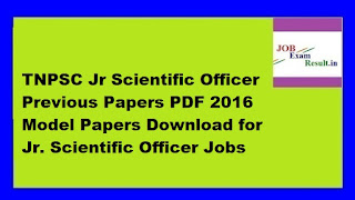 TNPSC Jr Scientific Officer Previous Papers PDF 2016 Model Papers Download for Jr. Scientific Officer Jobs