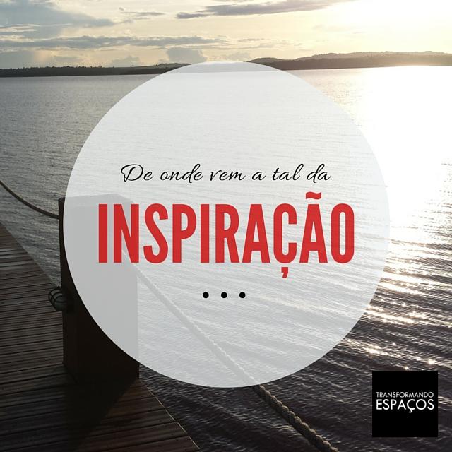 De onde vem a tal da inspiração?