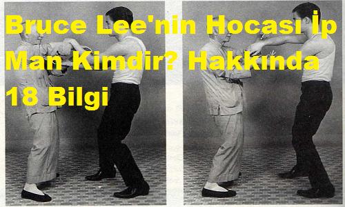 Bruce Lee'nin Hocası İp Man Kimdir? Hakkında 18 Bilgi
