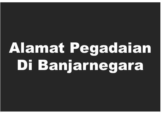 Alamat PT Pegadaian Di Banjarnegara