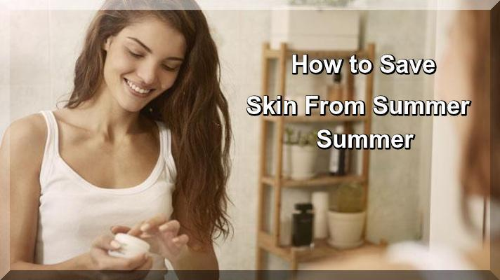 How to Save Skin From Summer Weather