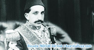 padişah-sultan-abdulhamid-abdulhamit-ruyada-gormek-nedir-gorulmesi-ne-anlama-gelir-dini-ruya-tabiri-tabirleri-islami-ruya-tabiri-yorumlari-kitabi-ruya-yorumu-hayrolaruya.COM