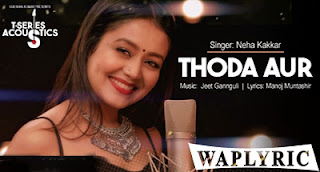 Thora Aur Song Lyrics Neha Kakkar