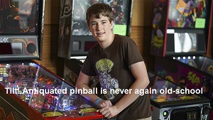 Tilt! Antiquated pinball is never again old-school