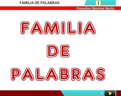 http://www.ceiploreto.es/sugerencias/cplosangeles.juntaextremadura.net/web/curso_4/lengua4/familia_palabras_4/familia_palabras_4.html
