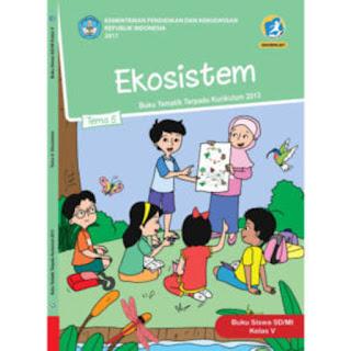 Buku Elektronik (Ebook) Ekosistem Untuk Guru dan Siswa Kelas 5 SD/MI Sederajat Kurikulum 2013 Revisi 2017 Untuk Tahun Ajaran 2018/2019 - Gudang Makalah