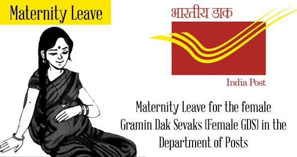 Maternity Leave for the female Gramin Dak Sevaks (Female GDS) in the Department of Posts