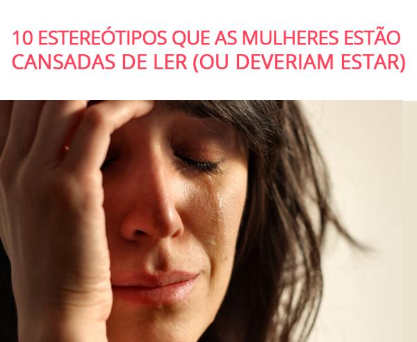 10 Estereótipos que as Mulheres Estão Cansadas de Ler (ou deveriam estar)
