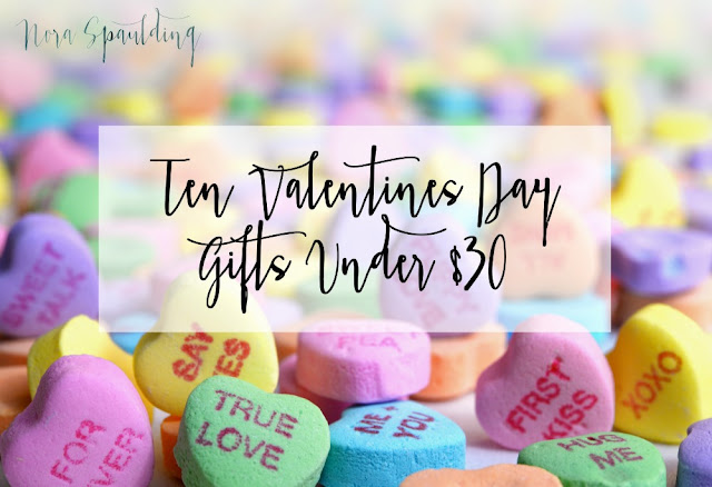 Ten Valentine's Day Gifts Under 30$