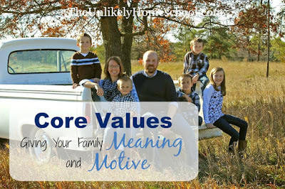Core Values: Giving Your Family Meaning and Motive {The Unlikely Homeschool}