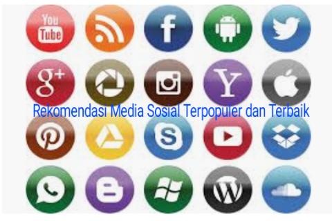 Rekomendasi Media Sosial Terpopuler dan Terbaik Untuk Bisnis Masa Kini Yang Wajib Diketahui