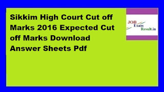 Sikkim High Court Cut off Marks 2016 Expected Cut off Marks Download Answer Sheets Pdf