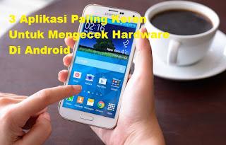 Aplikasi Canggih Pengetes Hardware Android
