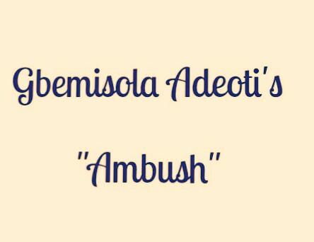 Gbemisola Adeotis Ambush As A Metaphor Of Evil