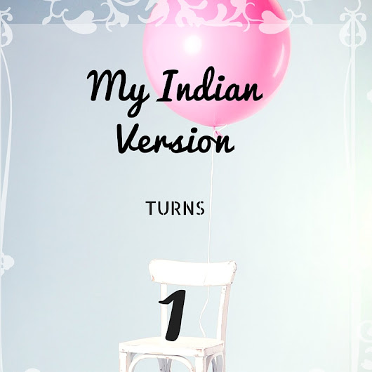MY INDIAN VERSION Turns ONE!