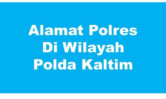 Alamat Lengkap Polres Di Wilayah Polda Kalimantan Timur