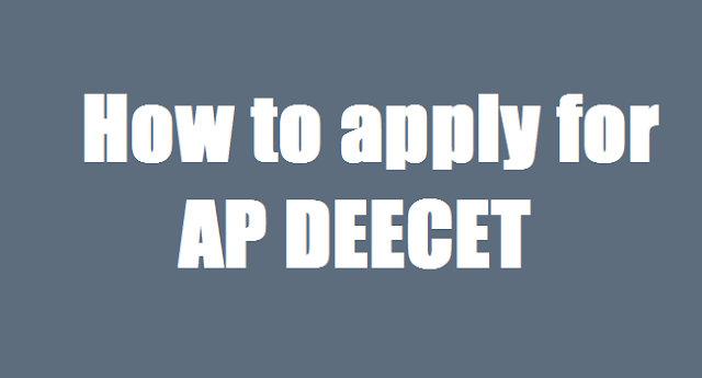 ap deecet user guide 2018,how to apply online,online application form, online applying procedure,deecet ap how to fill online application form,fee payment,www.deecetap.cgg.gov.in