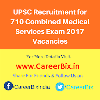 UPSC Recruitment for 710 Combined Medical Services Exam 2017 Vacancies
