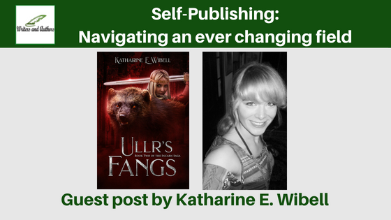 Self-Publishing: Navigating an ever changing field, Guest post by Katharine E. Wibell