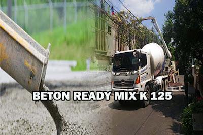 HARGA BETON K 125, HARGA READY MIX K 125, HARGA BETON COR K 125, HARGA COR BETON K 125