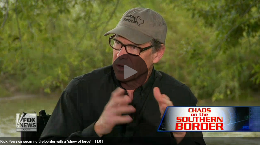 http://video.foxnews.com/v/3669053118001/rick-perry-on-securing-the-border-with-a-show-of-force/#sp=show-clips