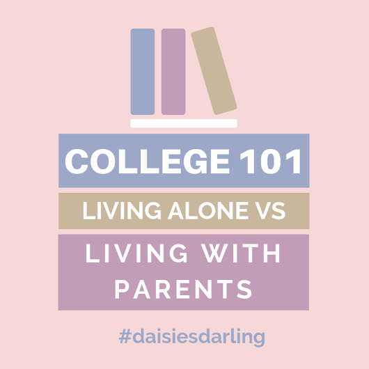 College 101 #1: Living alone vs with parents - Daisies, Darling