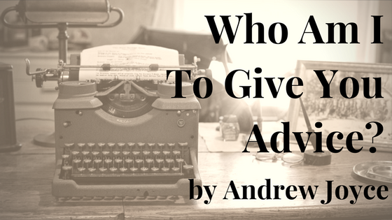 Who Am I To Give Advice? by Andrew Joyce