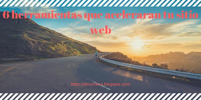 6 herramientas que aceleraran tu sitio web