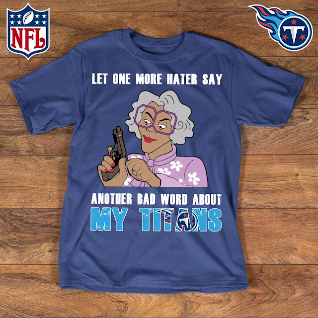 Tennessee Titans - Let One More Mater Say Another Bad Word About Shirt