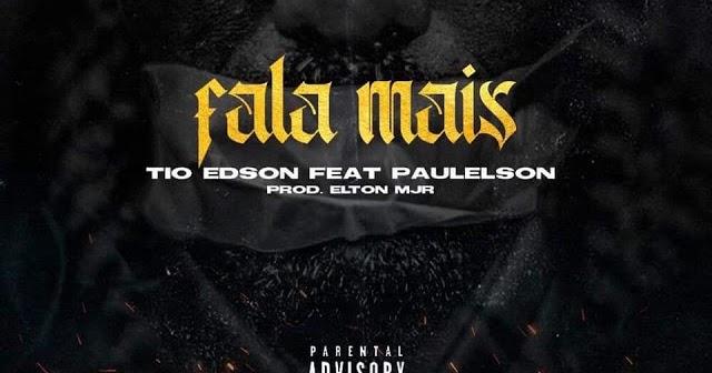 Tio Edson Feat  Paulelson - Fala Mais • Download Mp3