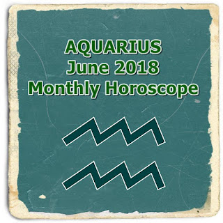 AQUARIUS June 2018 Monthly Horoscope Prediction