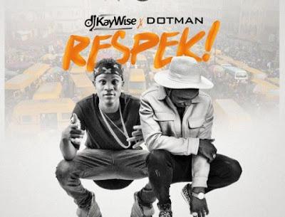 "PHOTO: DJ Kaywise- ""Respek"" Ft. Dotman"
