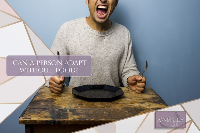 Can a person adapt without food?
