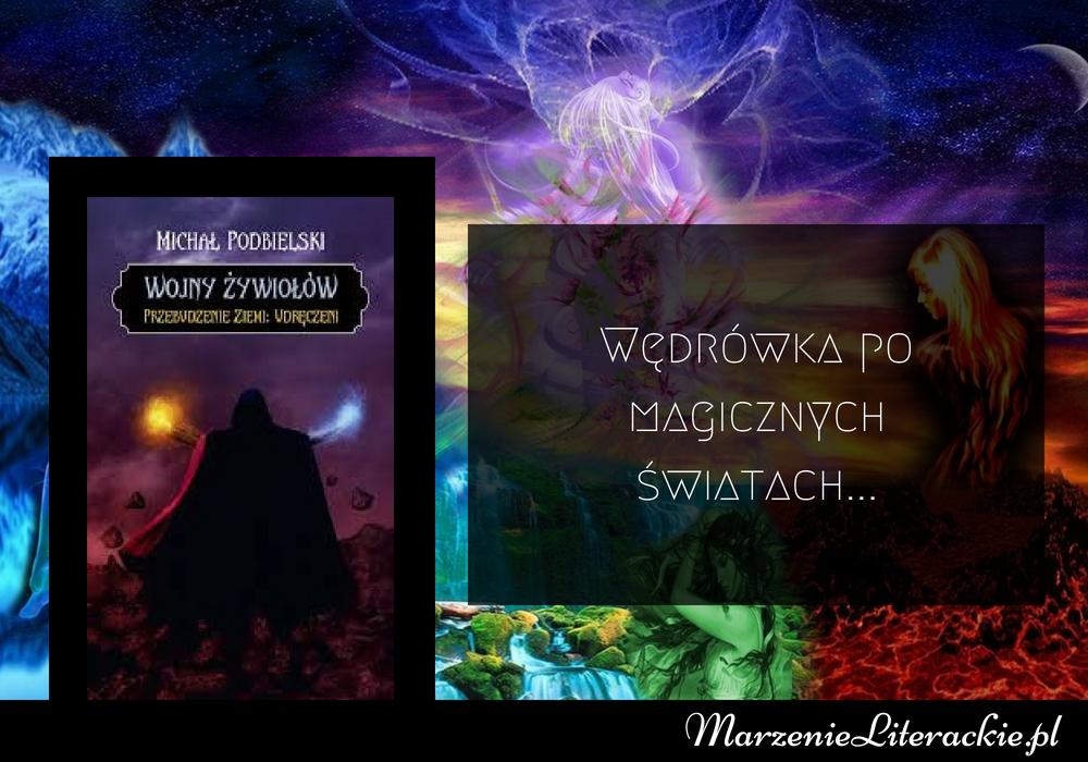 Michał Podbielski - Wojny Żywiołów. Przebudzenie Ziemi: Udręczeni - Tom I | Wędrówka po magicznych światach