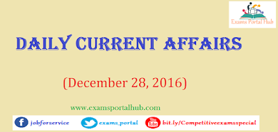 Current affairs : December 28, 2016 for all competitive exams