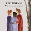 Positive Choices - : LEVI KOENIG: A Contemporary King Lear  Dorothea Shefer-Vanson  Published by Ebook Pro