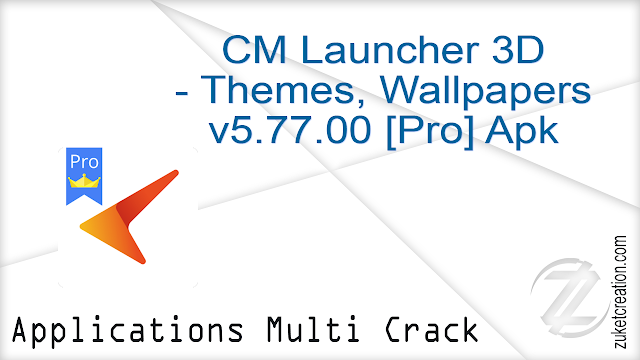 CM Launcher 3D – Themes, Wallpapers v5.77.00 [Pro] Apk   |    18.3 MB