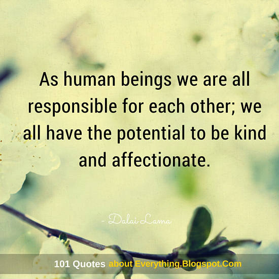 As Human Beings We Are All Responsible For Each Other Dalai Lama
