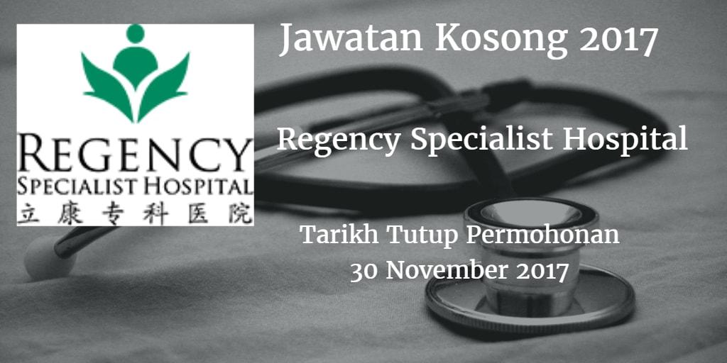 Jawatan Kosong REGENCY SPECIALIST HOSPITAL 30 November 2017