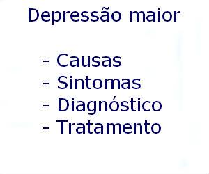 Depressão maior causas sintomas diagnóstico tratamento prevenção riscos complicações