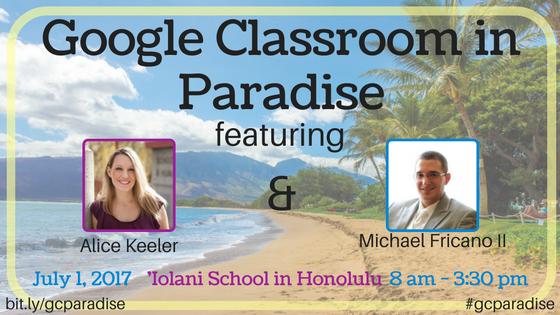 #GoogleClassroom in Paradise w/ @alicekeeler @EdTechnocation bit.ly/gcparadise