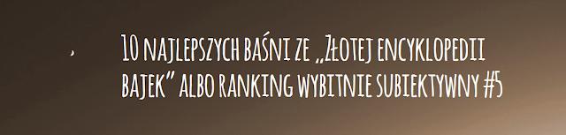 """10 najlepszych baśni ze """"Złotej encyklopedii bajek"""" albo ranking wybitnie subiektywny #5"""
