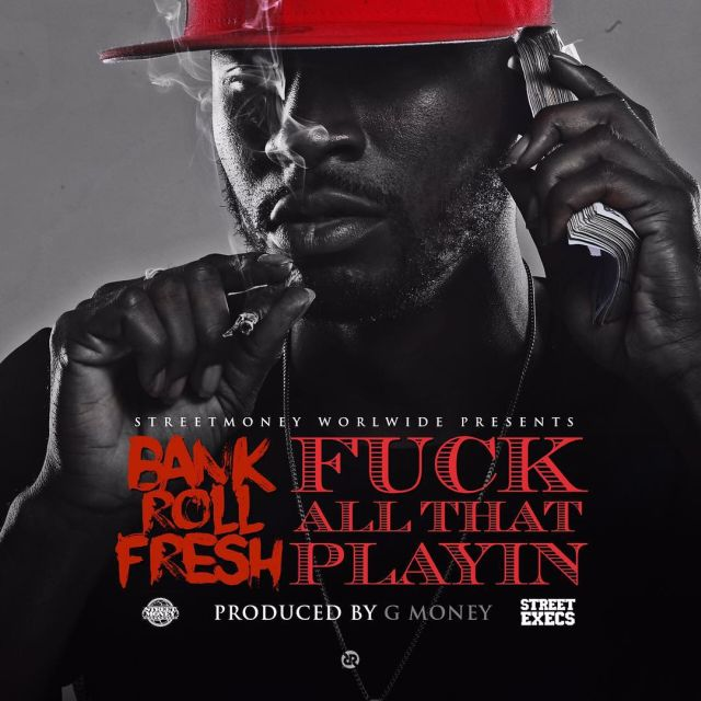 Bankroll Fresh - Fuck All That Playin