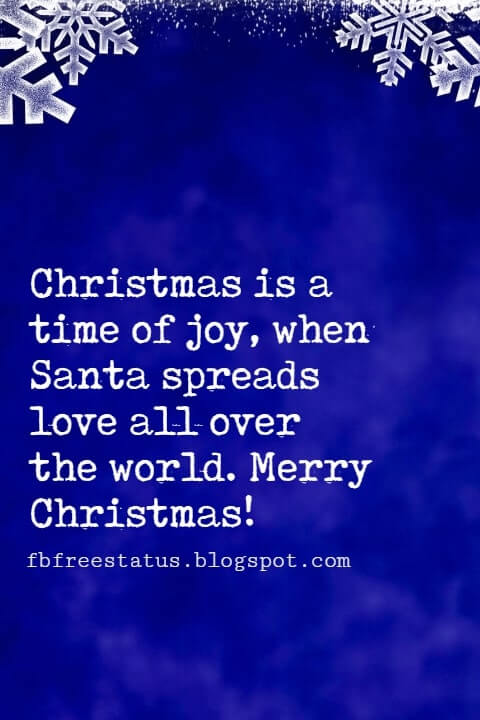Christmas Quotes, Christmas is a time of joy, when Santa spreads love all over the world. Merry Christmas!