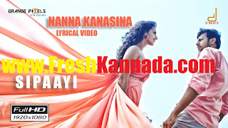 Sipaayi Kannada Movie Nanna Kanasina Lyric Video Download