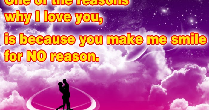 30 Love Quotes That Make You Smile: One Of The Reasons Why I Love You, Is Because You Make Me